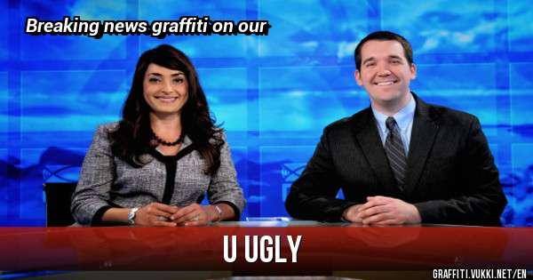 U ugly