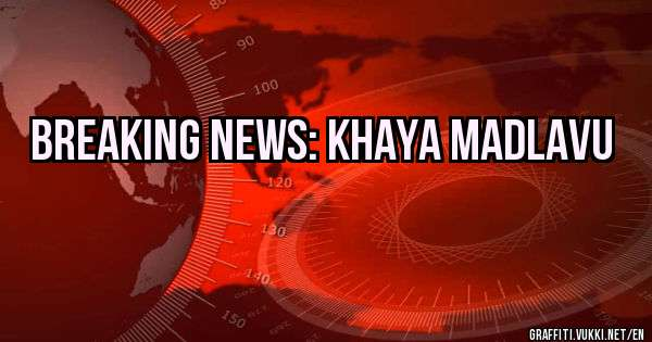 Breaking News: Khaya Madlavu