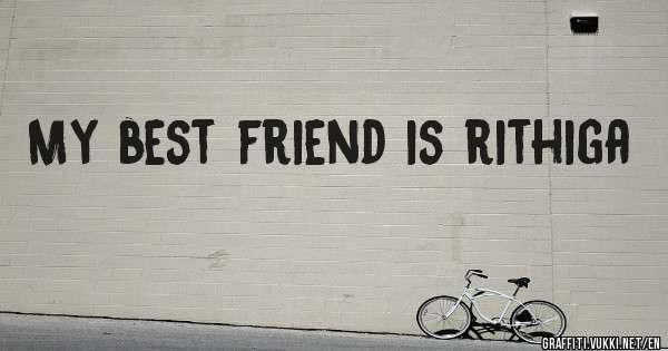 My best friend is rithiga