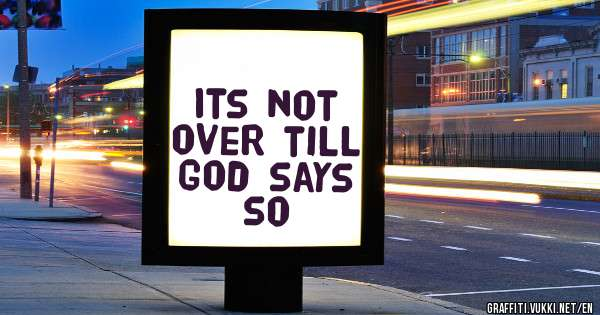 Its not over till God says so