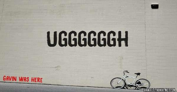 Uggggggh