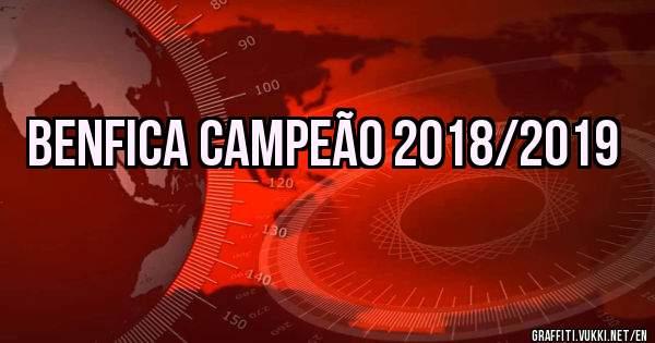 BENFICA CAMPEÃO 2018/2019