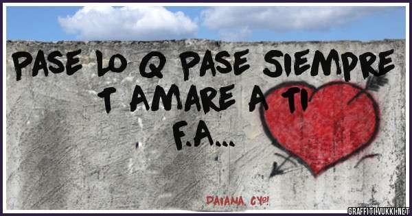 Pase Lo Q Pase Siempre T Amare A Ti                  F.A...