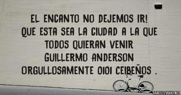 El encanto no dejemos ir!  Que esta sea la ciudad a la que  todos quieran venir   Guillermo Anderson  Orgullosamente 0101 Ceibeños .