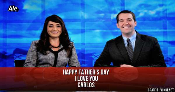 Happy father's day I love you  Carlos