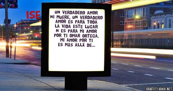 Un verdadero amor ni muere, un verdadero amor es para toda la vida este lugar n es para mi amor por ti Omar Ortega. Mi amor por ti es más allá de la muerte.. Te Amo Ise