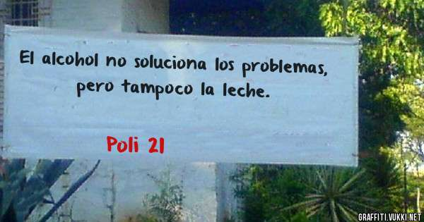 El alcohol no soluciona los problemas, pero tampoco la leche.