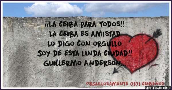 ¡¡La Ceiba para todos!! La Ceiba es amistad  Lo digo con orgullo  Soy de esta linda ciudad!! Guillermo Anderson Orgullosamente 0101 Ceibeño