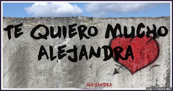 Te quiero mucho  Alejandra