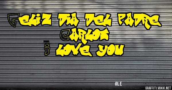 Feliz dia del padre Carlos  I love you