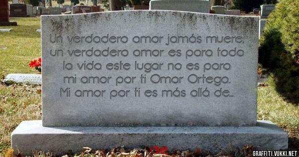 Un verdadero amor jamás muere, un verdadero amor es para toda la vida este lugar no es para mi amor por ti Omar Ortega. Mi amor por ti es más allá de la muerte.. Te Amo Ise
