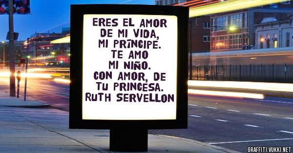 Eres El Amor De Mi Vida,           Mi Príncipe.        Te Amo Mi Niño. Con Amor, De Tu Princesa. Ruth Servellon