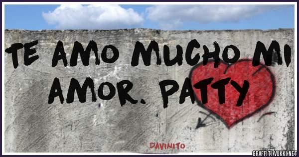 Te amo mucho mi amor. Patty