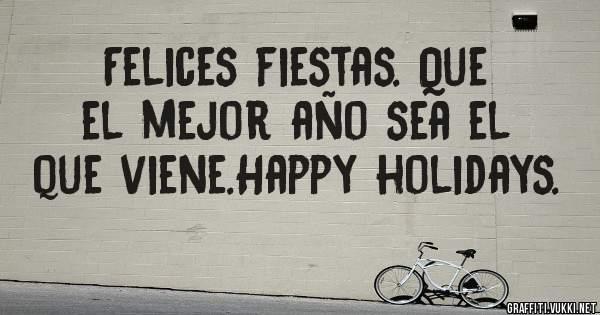Felices fiestas. Que el mejor año sea el que viene.Happy holidays.
