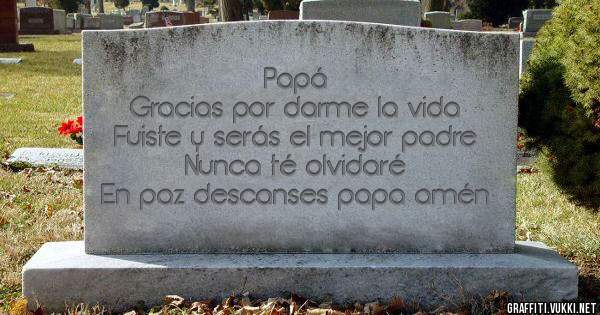 Papá Gracias por darme la vida Fuiste y serás el mejor padre Nunca té olvidaré En paz descanses papa amén