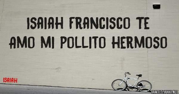 Isaiah Francisco Te Amo mi pollito hermoso