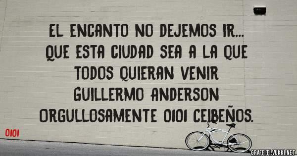 El encanto no dejemos ir... Que esta ciudad sea a la que  todos quieran venir  Guillermo Anderson  Orgullosamente 0101 Ceibeños.