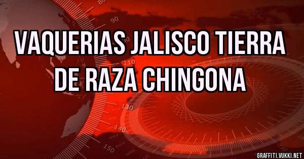 Vaquerias Jalisco Tierra de Raza Chingona