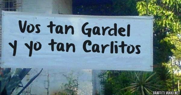 Vos tan Gardel  y yo tan Carlitos