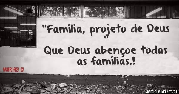 Família Projeto De Deus: ''Família, Projeto De Deus '' Que Deus Abençoe Todas As