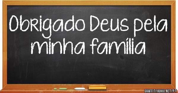 Obrigado Minha Mãe: Obrigado Deus Pela Minha Família